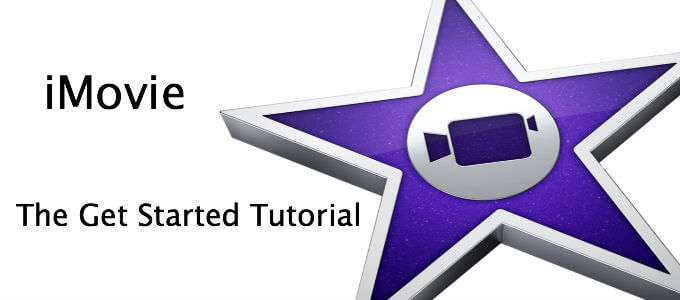 iMovie – The Get Started Tutorial